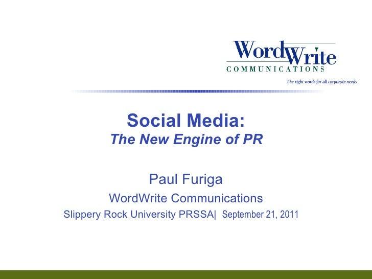 Social Media: The New Engine of PR Paul Furiga WordWrite Communications Slippery Rock University PRSSA|  September 21, 2011