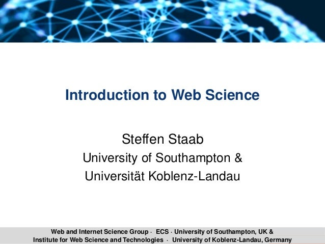 Steffen Staab Web Science 1Institute for Web Science and Technologies · University of Koblenz-Landau, Germany Web and Inte...