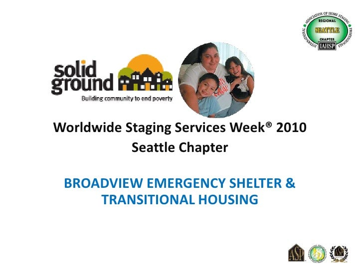 Worldwide Staging Services Week® 2010<br />Seattle Chapter<br />BROADVIEW EMERGENCY SHELTER & TRANSITIONAL HOUSING<br />