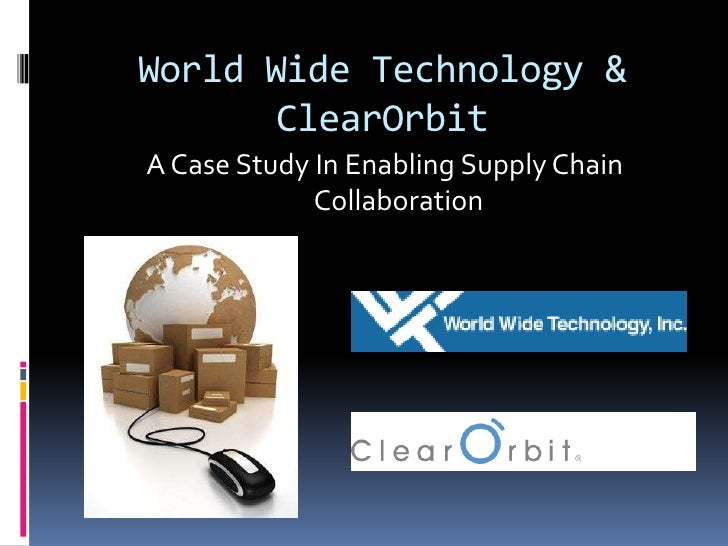 World Wide Technology & ClearOrbit<br />A Case Study In Enabling Supply Chain Collaboration<br />