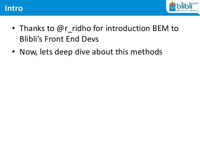 Intro • Thanks to @r_ridho for introduction BEM to Blibli's Front End Devs • Now, lets deep dive about this methods