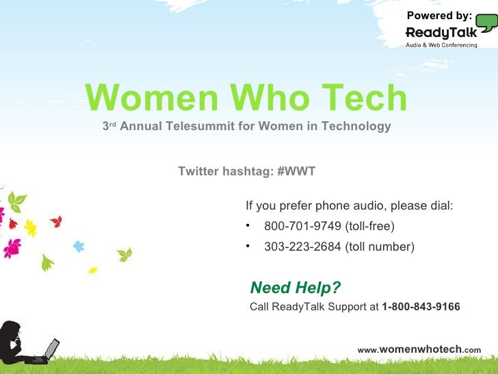 Need Help? Call ReadyTalk Support at  1-800-843-9166 Powered by: Women Who Tech 3 rd  Annual Telesummit for Women in Techn...
