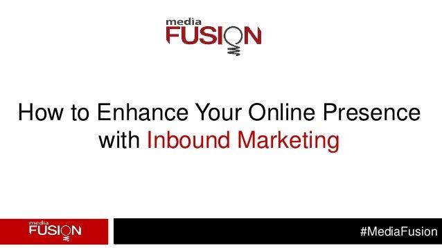 #MediaFusionHow to Enhance Your Online Presencewith Inbound Marketing