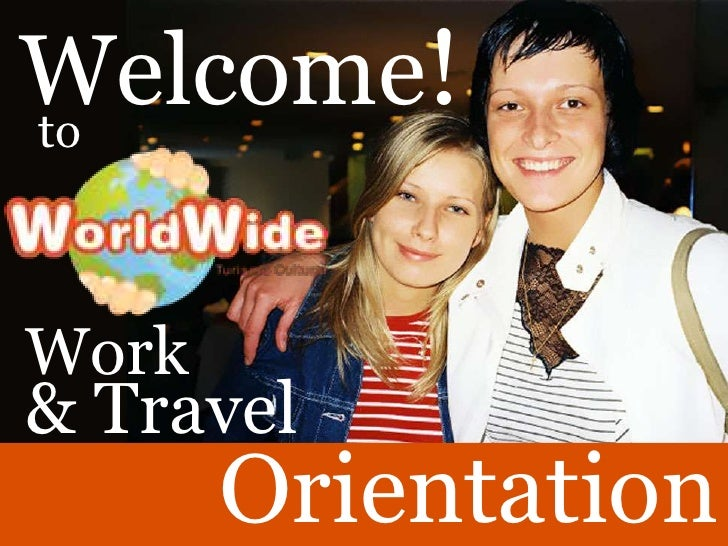 Welcome!<br />to<br />Work<br />& Travel<br />Orientation<br />