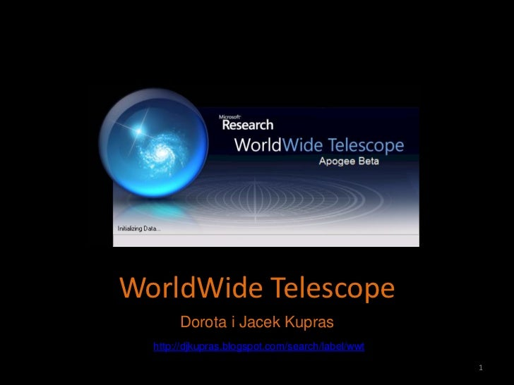 WorldWide Telescope       Dorota i Jacek Kupras  http://djkupras.blogspot.com/search/label/wwt                            ...
