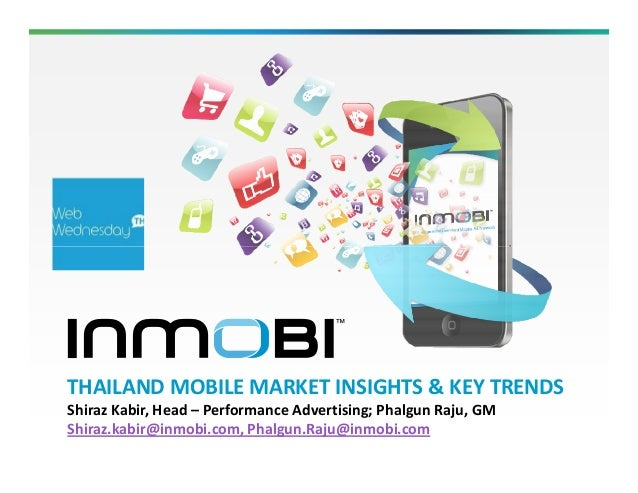 THAILAND MOBILE MARKET INSIGHTS & KEY TRENDSShiraz Kabir, Head – Performance Advertising; Phalgun Raju, GMShiraz.kabir@inm...