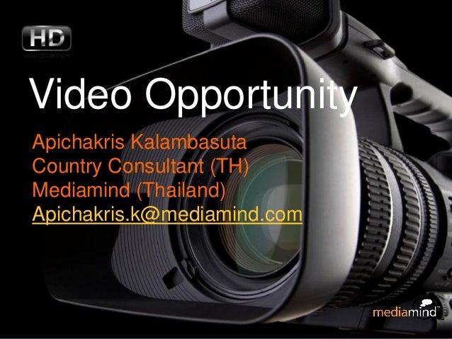 Video OpportunityApichakris KalambasutaCountry Consultant (TH)Mediamind (Thailand)Apichakris.k@mediamind.com              ...