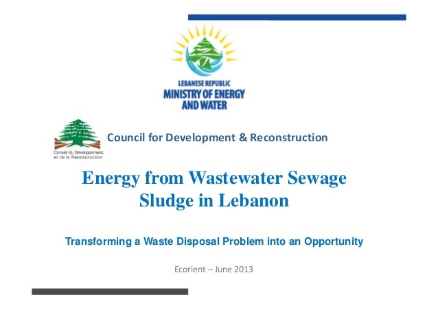 Energy from Wastewater Sewage Sludge in Lebanon Transforming a Waste Disposal Problem into an Opportunity Ecorient – June...