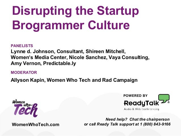 Disrupting the Startup Brogrammer Culture POWERED BY Need help? Chat the chairperson or call Ready Talk support at 1 (800)...