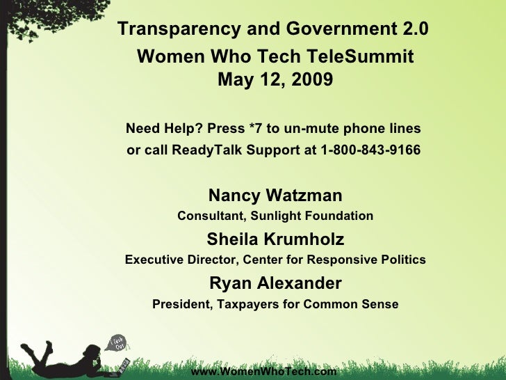 Transparency andGovernment 2.0   Women Who Tech TeleSummit May 12, 2009 Need Help? Press *7 to un-mute phone lines  or ca...