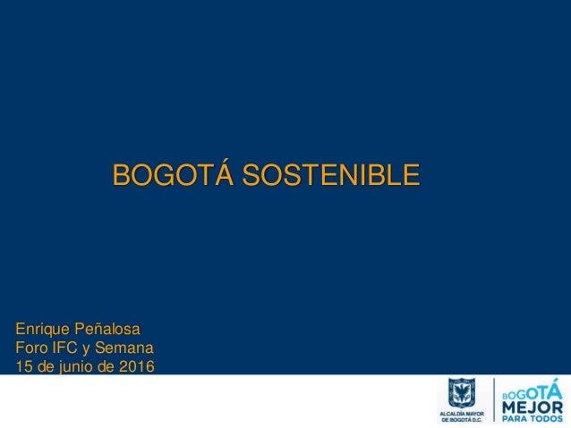 BOGOTÁ SOSTENIBLE Enrique Peñalosa Foro IFC y Semana 15 de junio de 2016