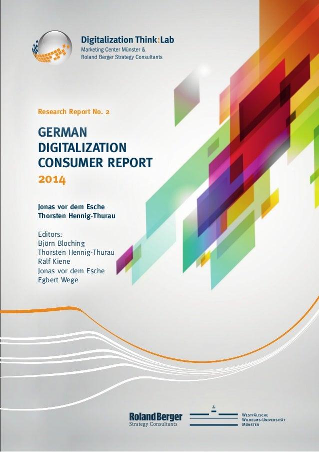 German Digitalization Consumer Report 2014 Jonas vor dem Esche Thorsten Hennig-Thurau Editors: Björn Bloching Thorsten Hen...