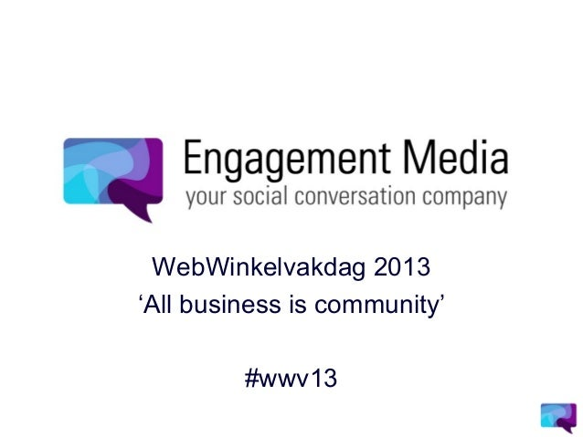 WebWinkelvakdag 2013'All business is community'         #wwv13