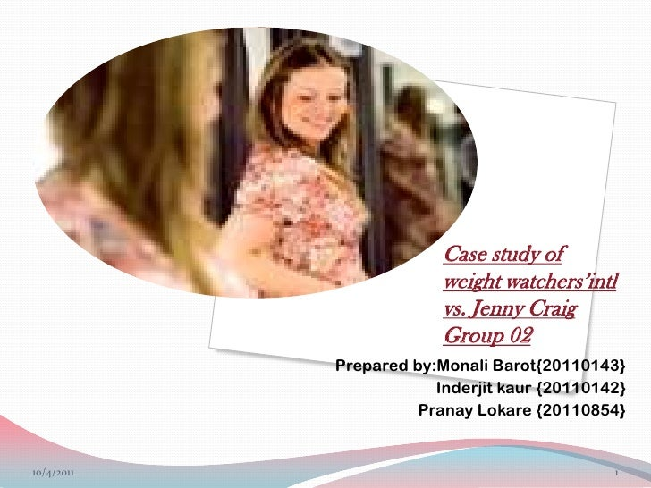 Case study ofweight watchers'intl vs. Jenny CraigGroup 02<br />Prepared by:Monali Barot{20110143}<br /> Inderjit kaur {201...