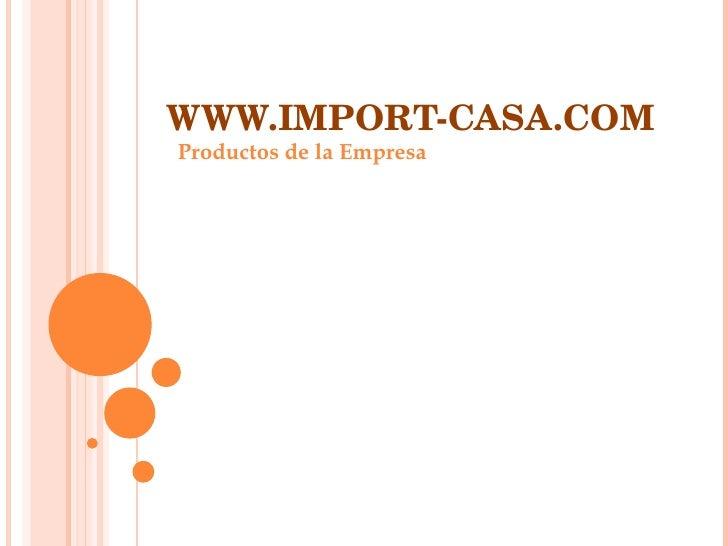 WWW.IMPORT-CASA.COM Productos de la Empresa