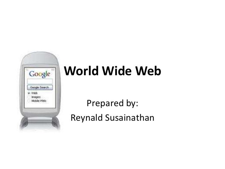 World Wide Web<br />Prepared by:<br />Reynald Susainathan<br />