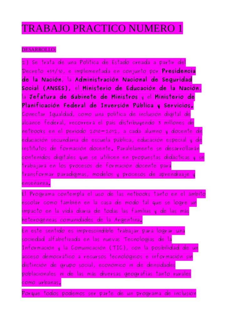 TRABAJO PRACTICO NUMERO 1DESARROLLO:2) Se trata de una Política de Estado creada a partir delDecreto 459/10, e implementad...