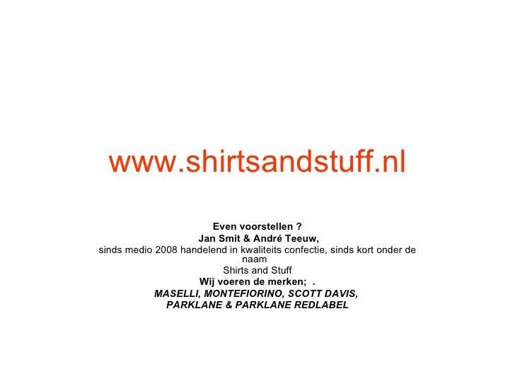 www.shirtsandstuff.nl Even voorstellen ?  Jan Smit & André Teeuw, sinds medio 2008 handelend in kwaliteits confectie, sin...