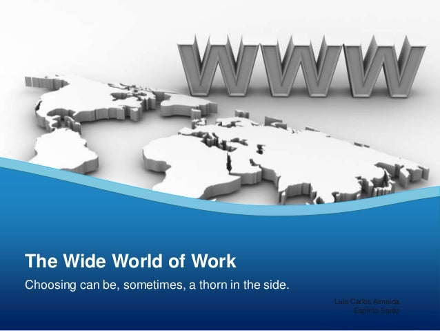 Choosing can be, sometimes, a thorn in the side. The Wide World of Work Luís Carlos Almeida Espírito Santo