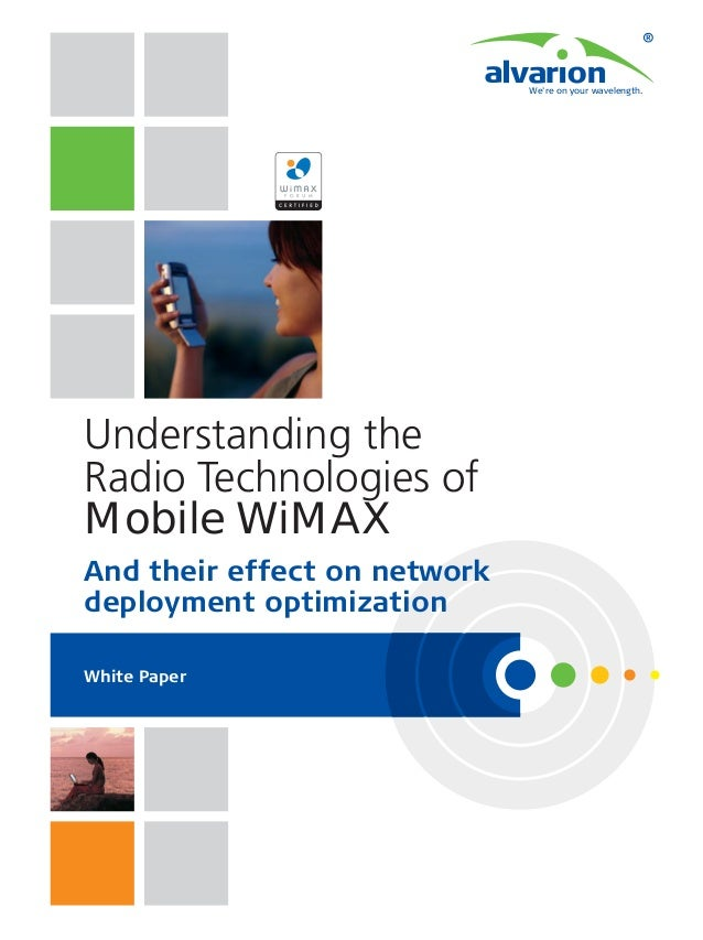 We're on your wavelength.  Understanding the Radio Technologies of Mobile WiMAX And their effect on network deployment opt...