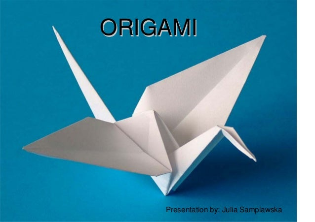 ORIGAMIORIGAMI Presentation by: Julia Samplawska