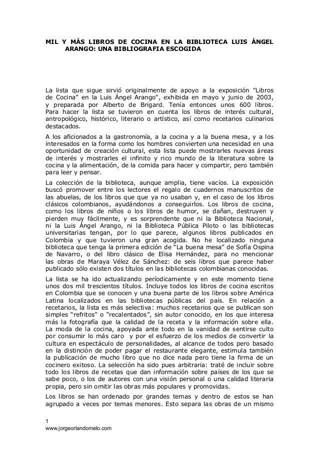 MIL Y MÁS LIBROS DE COCINA EN LA BIBLIOTECA LUIS ÁNGEL ARANGO: UNA BIBLIOGRAFIA ESCOGIDA La lista que sigue sirvió origina...