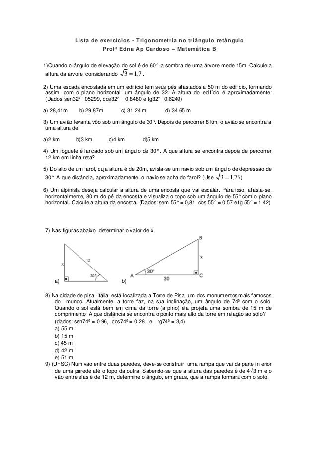 Lista de exercícios - Trigonometria no triângulo retângulo  Profª Edna Ap Cardoso – Matemática B  1)Quando o ângulo de ele...