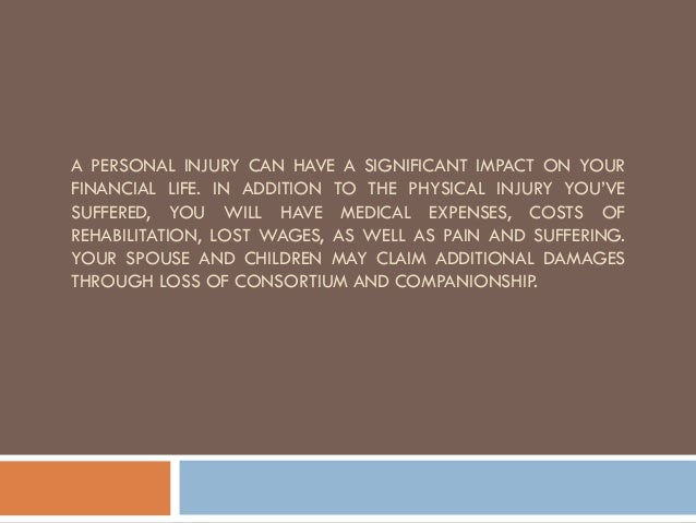 A PERSONAL INJURY CAN HAVE A SIGNIFICANT IMPACT ON YOUR FINANCIAL LIFE. IN ADDITION TO THE PHYSICAL INJURY YOU'VE SUFFERED...