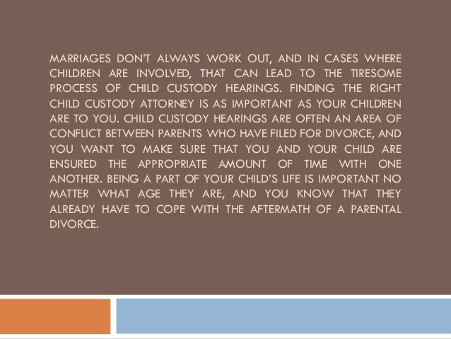 MARRIAGES DON'T ALWAYS WORK OUT, AND IN CASES WHERE CHILDREN ARE INVOLVED, THAT CAN LEAD TO THE TIRESOME PROCESS OF CHILD ...