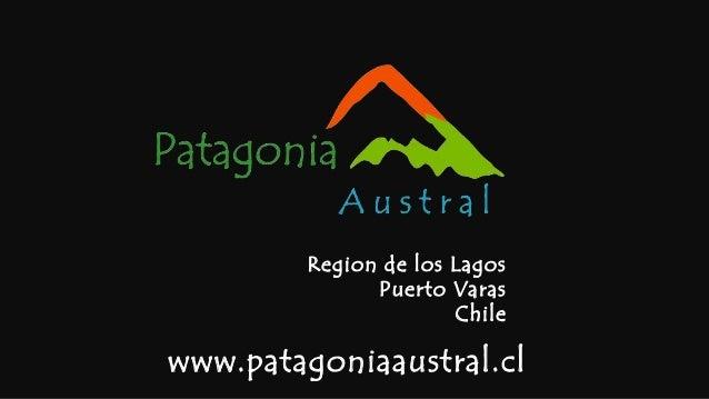 www.patagoniaaustral.cl Region de los Lagos Puerto Varas Chile