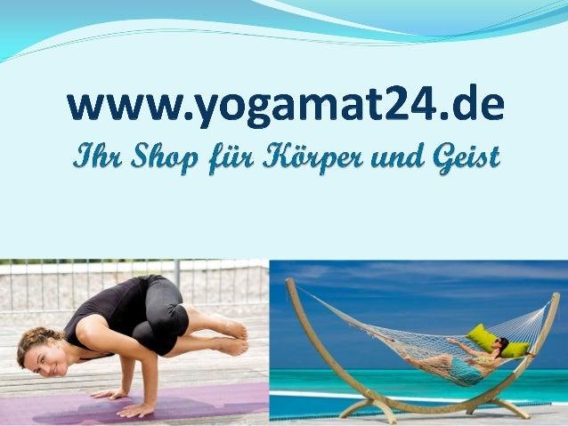 Yogamat24.de - Ihr Shop für Körper und Geist  Massagen - entspannen und wohlfühlen  Yoga - Körper und Seele in Einklang ...
