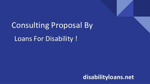 Consulting Proposal By Loans For Disability ! disabilityloans.net
