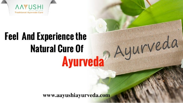 www.aayushiayurveda.com Feel And Experience the Natural Cure Of Ayurveda