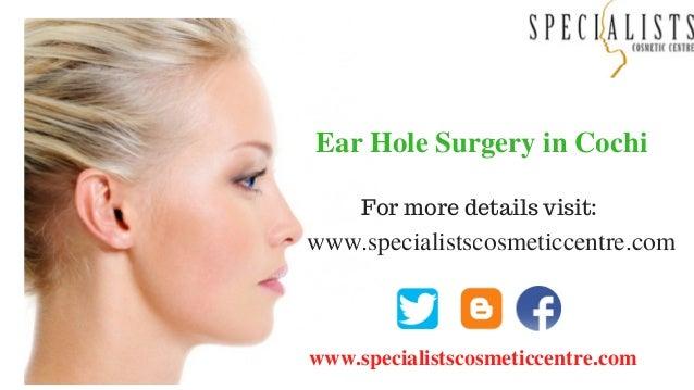 www.specialistscosmeticcentre.com Ear Hole Surgery in Cochi www.specialistscosmeticcentre.com For more details visit: