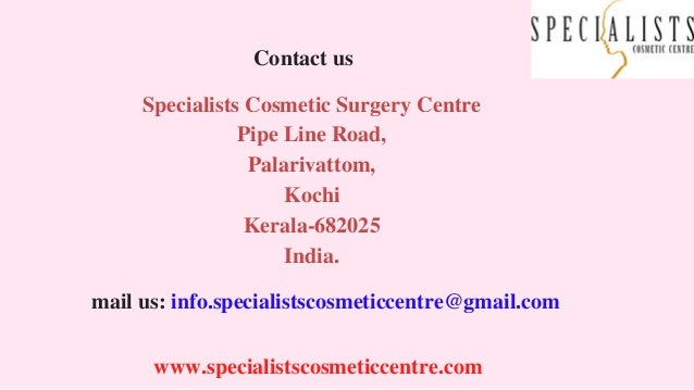 www.specialistscosmeticcentre.com Contact us Specialists Cosmetic Surgery Centre Pipe Line Road, Palarivattom, Kochi Keral...