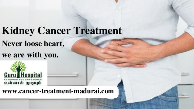 Kidney Cancer Treatment In Madurai Best Cancer Hospital In India