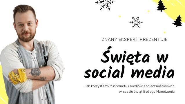 ZNANY EKSPERT PREZENTUJE Święta w social media Jak korzystamy z internetu i mediów społecznościowych w czasie świąt Bożego...