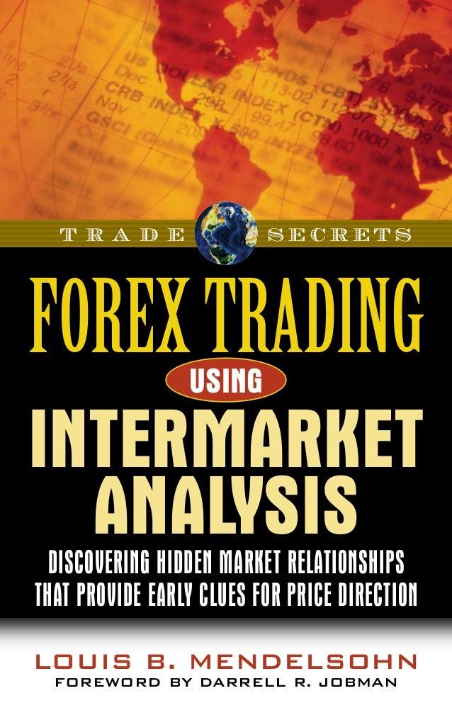 Louis B. Mendelsohn Foreword by Darrell R. Jobman T R A D E S E C R E T S Discovering Hidden Market Relationships That Pro...