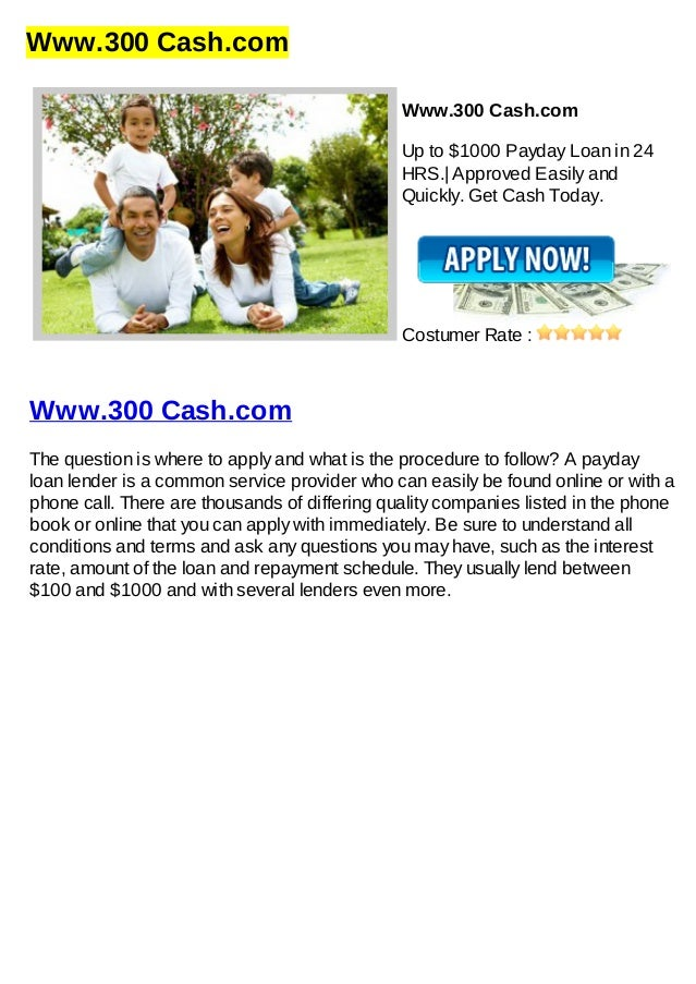 Www.300 Cash.comWww.300 Cash.comUp to $1000 Payday Loan in 24HRS.| Approved Easily andQuickly. Get Cash Today.Costumer Rat...