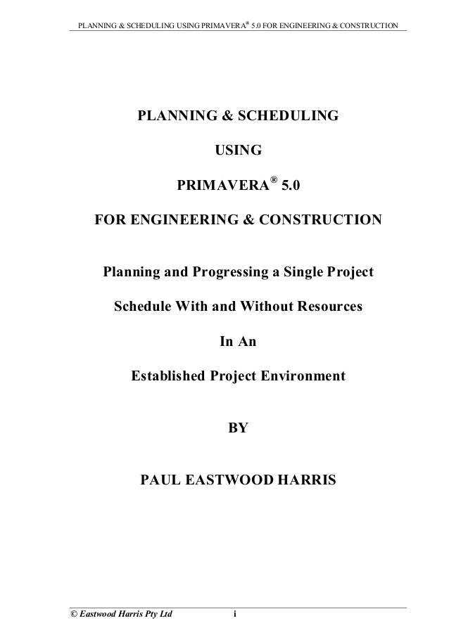 PLANNING & SCHEDULING USING PRIMAVERA® 5.0 FOR ENGINEERING & CONSTRUCTION                PLANNING & SCHEDULING            ...