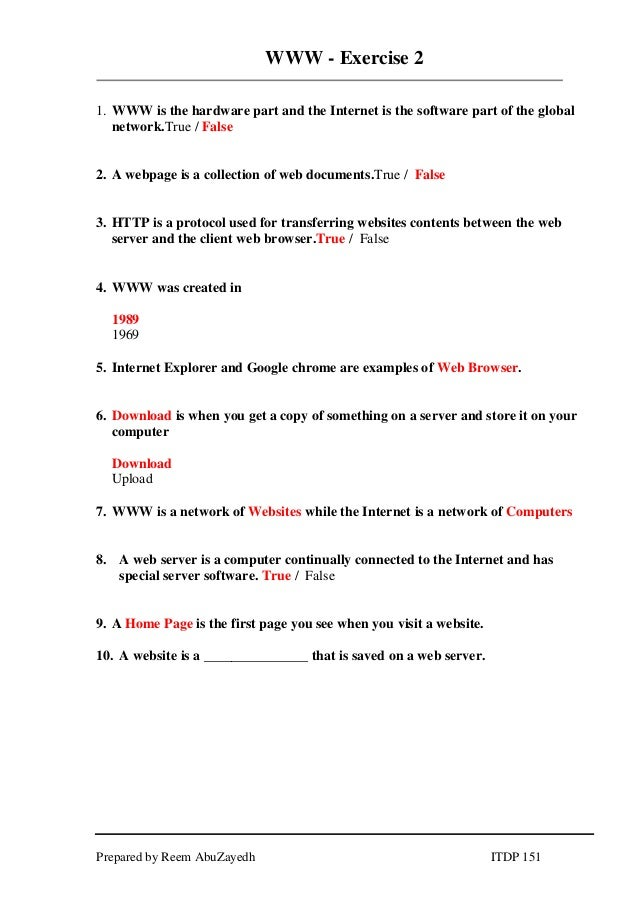 Prepared by Reem AbuZayedh ITDP 151 WWW - Exercise 2 1. WWW is the hardware part and the Internet is the software part of ...