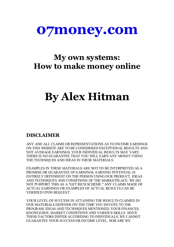 07money.com       My own systems:   How to make money online         By Alex HitmanDISCLAIMERANY AND ALL CLAIMS OR REPRESE...