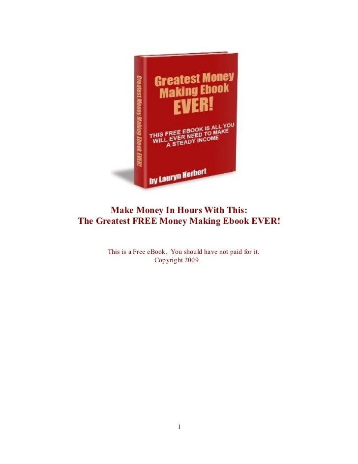 Make Money In Hours With This:The Greatest FREE Money Making Ebook EVER!      This is a Free eBook. You should have not pa...