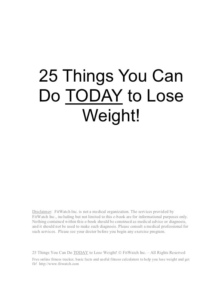 25 Things You Can    Do TODAY to Lose         Weight!Disclaimer: FitWatch Inc. is not a medical organization. The services...