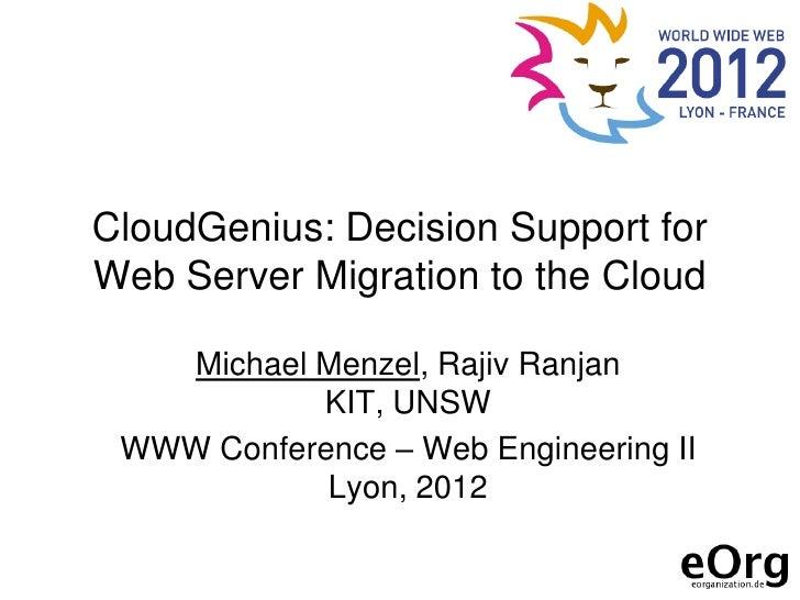 CloudGenius: Decision Support forWeb Server Migration to the Cloud   Michael Menzel, Rajiv Ranjan           KIT, UNSW WWW ...