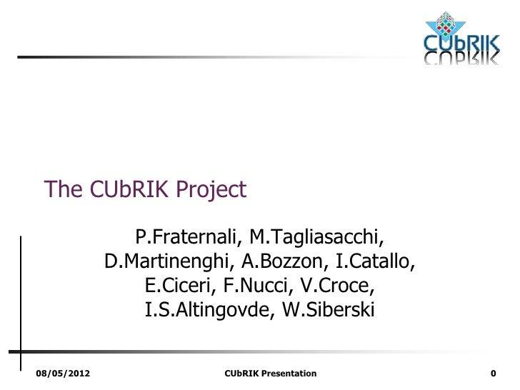 The CUbRIK Project                P.Fraternali, M.Tagliasacchi,             D.Martinenghi, A.Bozzon, I.Catallo,           ...