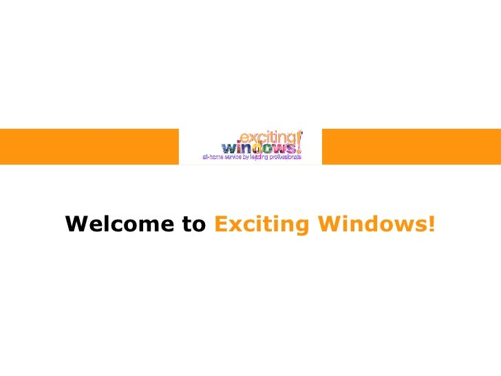 Welcome to  Exciting Windows!