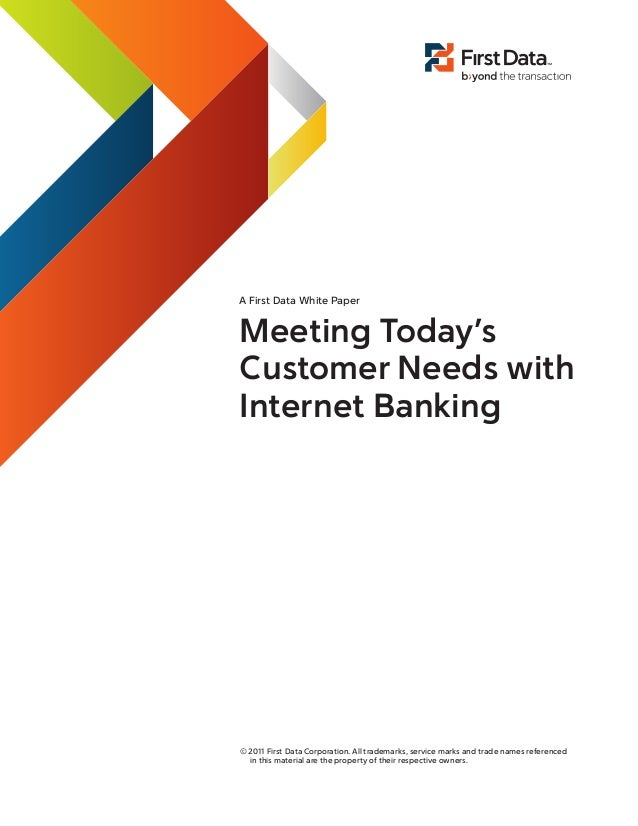 A First Data White PaperMeeting Today'sCustomer Needs withInternet Banking© 2011 First Data Corporation. All trademarks, s...