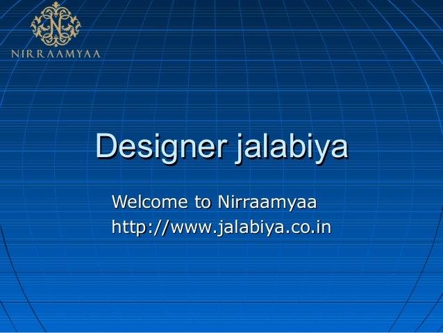 Designer jalabiyaDesigner jalabiyaWelcome to NirraamyaaWelcome to Nirraamyaahttp://www.jalabiya.co.inhttp://www.jalabiya.c...