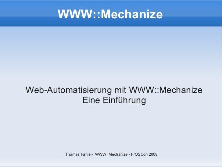 WWW::Mechanize     Web-Automatisierung mit WWW::Mechanize             Eine Einführung             Thomas Fahle - WWW::Mech...